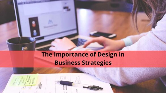 The Importance of Design in Business Strategies